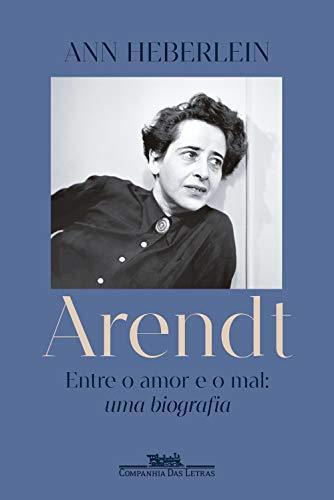 Arendt: Entre o amor e o mal: uma biografia