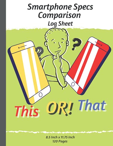 Smartphone Specs Comparison Log Sheet: Mobile Device Specification Sheet & Smartphone Comparison Chart Notebook to Compare Every Technical Aspect | 8.5 x 11 Inch, 120 Pages.