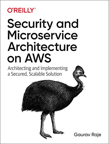 Security and Microservice Architecture on AWS: Architecting and Implementing a Secured, Scalable Solution Front Cover