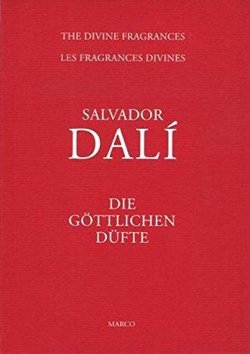 Salvador Dali - Die göttlichen Düfte: Die Parfüme von Salvador Dali. Dt. /Engl.