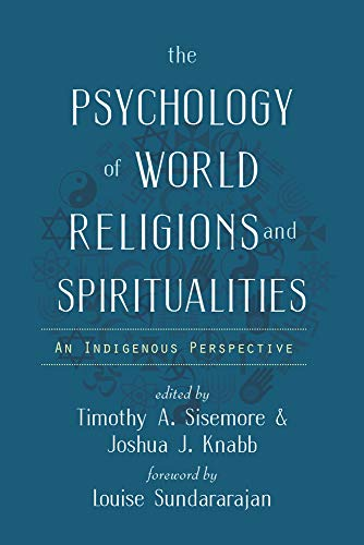 Compare Textbook Prices for The Psychology of World Religions and Spiritualities: An Indigenous Perspective Spirituality and Mental Health 1 Edition ISBN 9781599475769 by Sisemore, Timothy A.,Knabb, Joshua J.