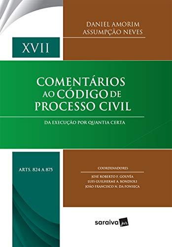 Col. Comentários ao Código de Processo Civil Vol. XVII Da Execução por Quantia Certa arts. 824 a 875