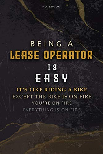 Lined Notebook Journal Being A Lease Operator Is Easy It's Like Riding A Bike Except The Bike Is On Fire You're On Fire Everything Is On Fire: ... 6x9 inch, Bill, Paycheck Budget, Hourly