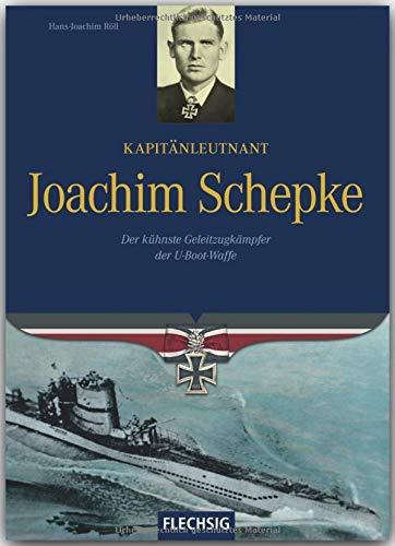 Ritterkreuzträger - Kapitänleutnant Joachim Schepke - Der kühnste Geleitzugkämpfer der U-Bootwaffe - FLECHSIG Verlag (Flechsig - Geschichte/Zeitgeschichte)