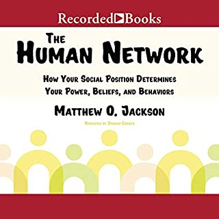 The Human Network     How Your Social Position Determines Your Power, Beliefs, and Behaviors              By:                                                                                                                                 Matthew O. Jackson                               Narrated by:                                                                                                                                 Donald Corren                      Length: 8 hrs and 56 mins     Not rated yet     Overall 0.0