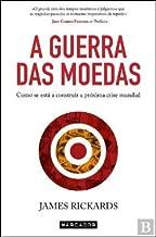 A Guerra das Moedas Como se está a construir a próxima crise mundial (Portuguese Edition)