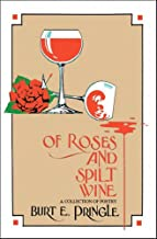 Of Roses and Spilt Wine: A Collection Of Poetry