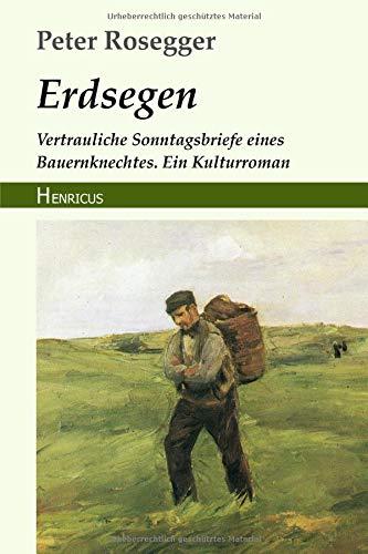 Erdsegen: Vertrauliche Sonntagsbriefe eines Bauernknechtes. Ein Kulturroman
