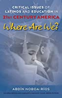 Critical Issues of Latinos and Education in 21st Century America: Where Are We? (Critical Studies of Latinxs in the Americas)