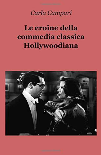 Le eroine della commedia classica Hollywoodiana