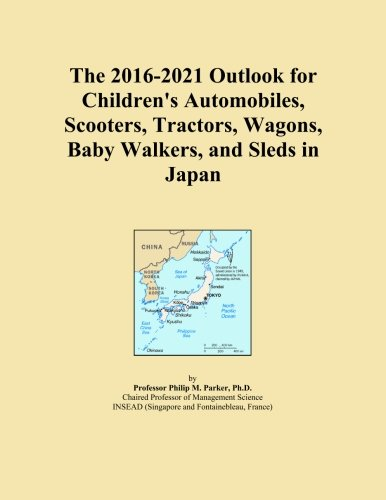 The 2016-2021 Outlook for Children's Automobiles, Scooters, Tractors, Wagons, Baby Walkers, and Sleds in Japan