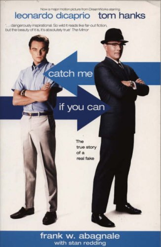 Catch Me If You Can: The True Story Of A Real F