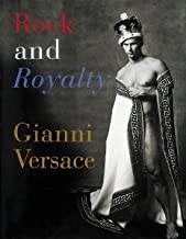 Rock and Royalty: The Ever-Changing Look of Versace's Couture As See--and Modeled--by the Kings, Queens, and Jokers of Rock & Roll [Hardcover] [1997] First Edition Ed. Gianni Versace, Donnatella Versace, Paul Beck, Gianni Gardel, Princess Diana of Wales, Elton John, Tatiana Mattioni, Fabrizia Curzio, Annamaria Stradella