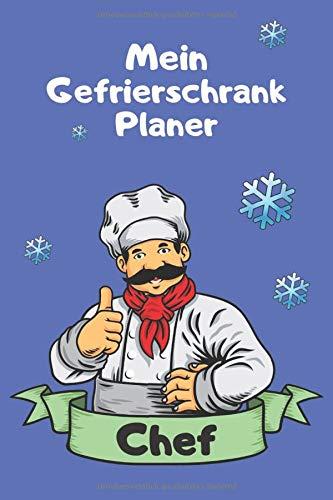 Mein Gefrierschrank Planer: behalten Sie den Überblick über eingefrorene Lebensmittel / Tiefkühltruhe Journal / Notizbuch / Tagebuch / DIN A5 / ... für den Küchenchef / Cover mit Küchenchef