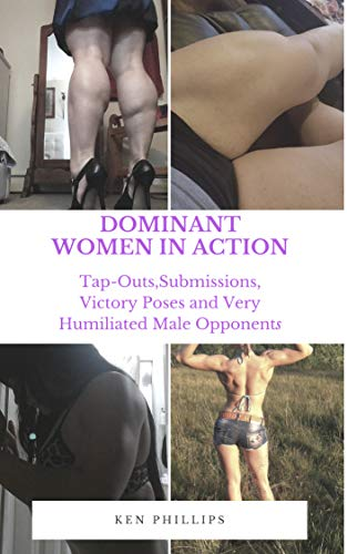 Dominant Women in Action: Tap-Outs, Submission, Victory Poses and Very Humiliated Male Opponents (English Edition)