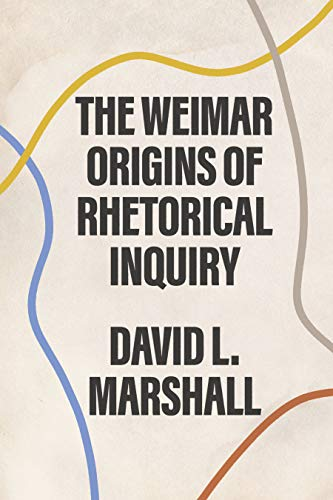 The Weimar Origins of Rhetorical Inquiry (English Edition)