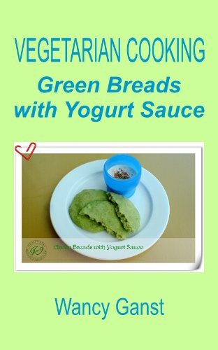 Vegetarian Cooking: Green Breads with Yogurt Sauce (Vegetarian Cooking - Vegetables with Dairy Product, Egg or Honey Book 39) (English Edition)