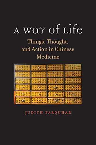 Farquhar, J: Way of Life: Things, Thought, and Action in Chinese Medicine (Terry Lectures)