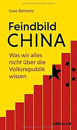 Feindbild China: Was wir alles nicht über die Volksrepublik wissen (edition ost)