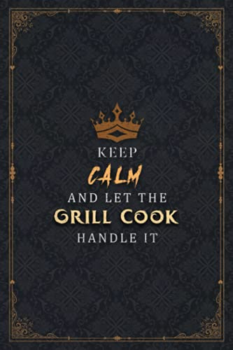 Grill Cook Notebook Planner - Keep Calm And Let The Grill Cook Handle It Job Title Working Cover Journal: 5.24 x 22.86 cm, Work List, Over 100 Pages, A5, Pocket, Life, Hour, Happy, Business, 6x9 inch