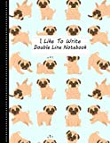 I Like To Write: Pug Double Line Notebook For Kids: (8.5 x 11/ 100 Page) Double Line Notebook For Handwriting Practice For Kids Preschool, Kinder, Grade 1 2 3