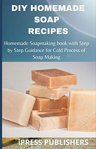 DIY Homemade Soap Making Recipe: Homemade Soapmaking book with Step by Step Guidance for Cold Process of Soap Making