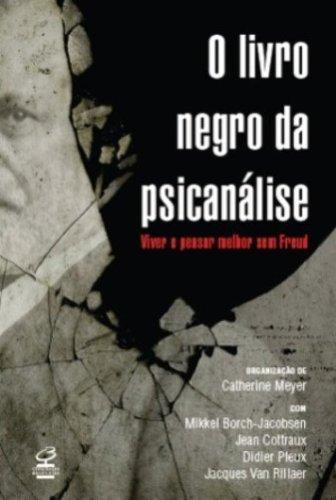 O livro negro da psicanálise: Viver e pensar melhor sem Freud: Viver e pensar melhor sem Freud