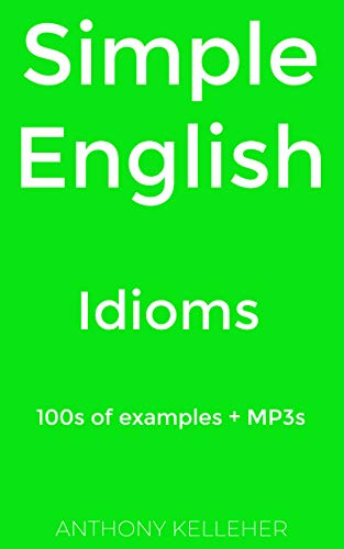 Couverture du livre Simple English: Idioms: 100s of examples + MP3s (English Edition)