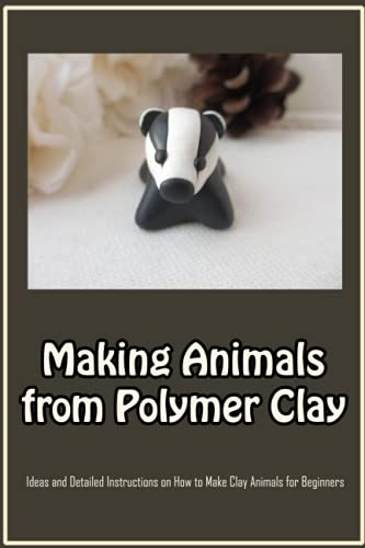 Compare Textbook Prices for Making Animals from Polymer Clay: Ideas and Detailed Instructions on How to Make Clay Animals for Beginners: Ideas and Step-By-Step Instructions for Making Polymer Clay Animal Models  ISBN 9798488385450 by BENNIE, Mr JOHNSON