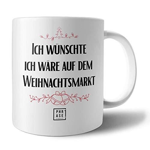 PHRASE 1 by FotoPremio Tasse mit Spruch - Ich wünschte ich wäre auf dem Weihnachtsmarkt | Kaffeetasse beidseitig Bedruckt | Tasse mit Motiv | Geschenkidee für Freunde, Familie oder Kollegen