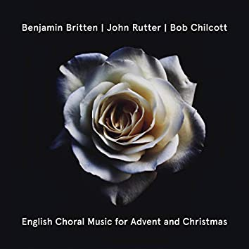 Britten, Rutter, Chilcott: English Choral Music For Advent And Christmas