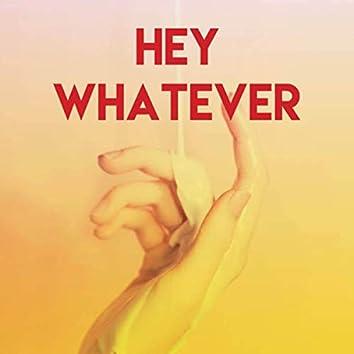 Hey Whatever