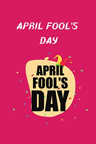 April fool' day: happy fool's day, April Fools Day Perfect Notebook For Childrens | Happy April Fools Day journal |120 Pages, 6x9, Soft Cover, Matte Finish
