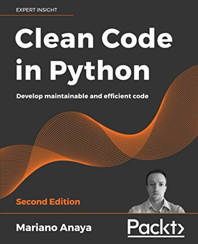 Clean Code in Python: Develop maintainable and efficient code, 2nd Edition