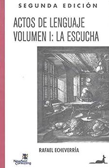 ACTOS DEL LENGUAJE: VOLUMEN I: LA ESCUCH