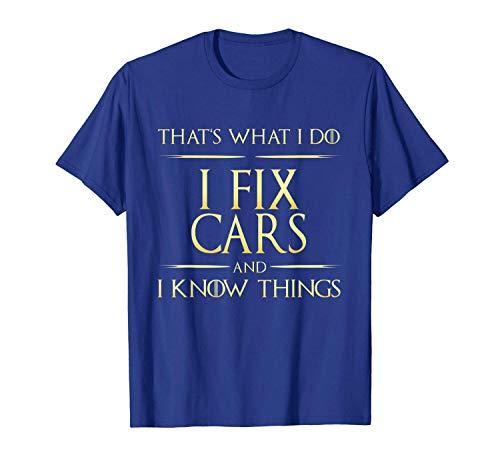 ShiXiShiQuFangRong Funny T-Shirt I Fix Cars and I Know Things Mechanic