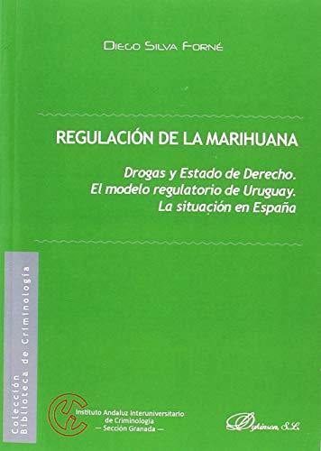 Regulación de la marihuana. Drogas y Estado de Derecho. El modelo regulatorio de Uruguay. La situación en España