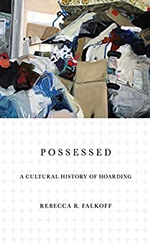 [Rebecca R. Falkoff]のPossessed: A Cultural History of Hoarding (English Edition)