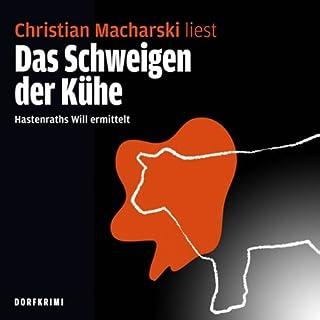 Das Schweigen der Kühe     Hastenraths Will ermittelt 1              Autor:                                                                                                                                 Christian Macharski                               Sprecher:                                                                                                                                 Christiani Macharsk                      Spieldauer: 5 Std. und 1 Min.     91 Bewertungen     Gesamt 3,9