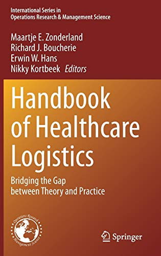 Compare Textbook Prices for Handbook of Healthcare Logistics: Bridging the Gap between Theory and Practice International Series in Operations Research & Management Science, 302 1st ed. 2021 Edition ISBN 9783030602116 by Zonderland, Maartje E.,Boucherie, Richard J.,Hans, Erwin W.,Kortbeek, Nikky