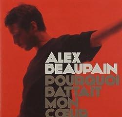 Pourquoi Battait Mon Coeur by Alex Beaupain (2011-10-25)