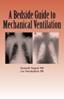 A Bedside Guide to Mechanical Ventilation by Eva Nourbakhsh Kenneth Nugent(2011-04-22)