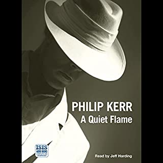 A Quiet Flame                   By:                                                                                                                                 Philip Kerr                               Narrated by:                                                                                                                                 Jeff Harding                      Length: 12 hrs and 58 mins     8 ratings     Overall 4.8