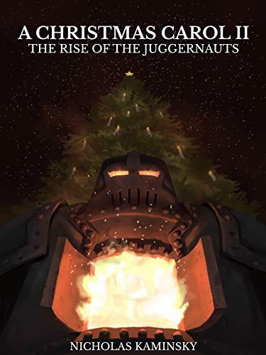 Amazon Com A Christmas Carol Ii The Rise Of The Juggernauts Ebook Kaminsky Nicholas Kindle Store