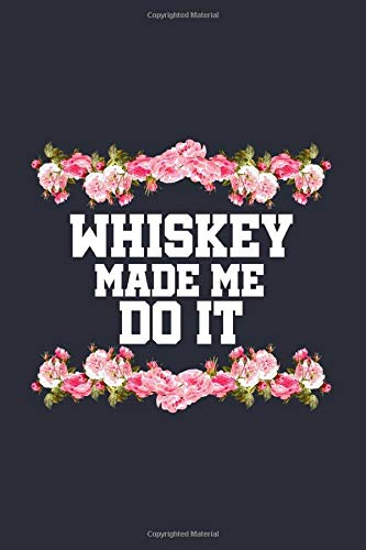 """Whiskey Made Me Do It Bourbon Notebook: Scotch Bullet Journal with 150 College Ruled Lined Paper Pages in 6"""" x 9"""" Inch - Composition Book Diary Notepad"""