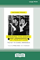 Opening the Doors of Perception: The Key to Cosmic Awareness (16pt Large Print Edition)