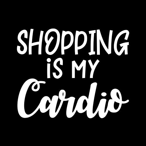 Shopping is My Cardio Vinyl Decal Sticker | Cars Trucks Vans SUVs Walls Cups Laptops | 5.5 Inch | White | KCD2648