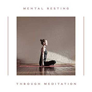 Mental Resting Through Meditation - 1 Hour of Mesmerizing New Age Music That Will Relax Your Body and Mind and Make Meditation Easier, Find Peace, Silent Mind