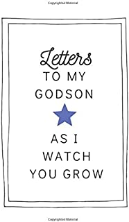 Letters To My Godson As I Watch You Grow: Unique Gifts For Godmother, Lined Paperback Writing Journal 6x9 inches, 200 Lined Pages, Letters To My Godson Journal