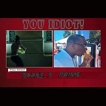 You Idiot!